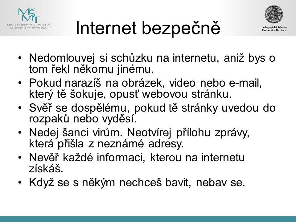 Internet bezpečně Nedomlouvej si schůzku na internetu, aniž bys o tom řekl někomu jinému.