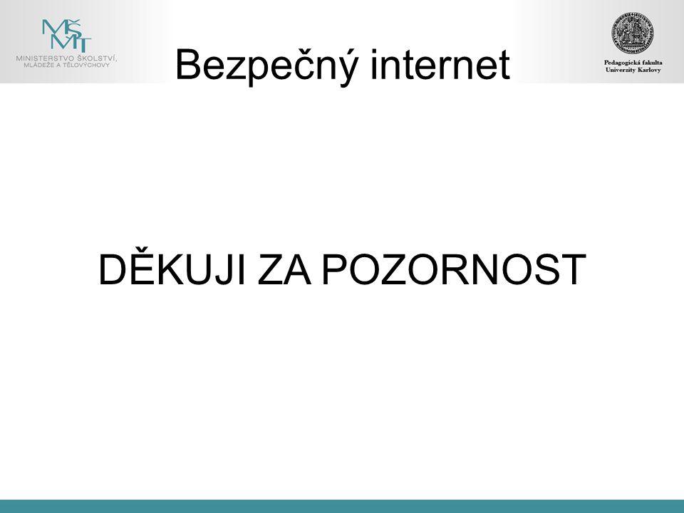 Bezpečný internet DĚKUJI ZA POZORNOST