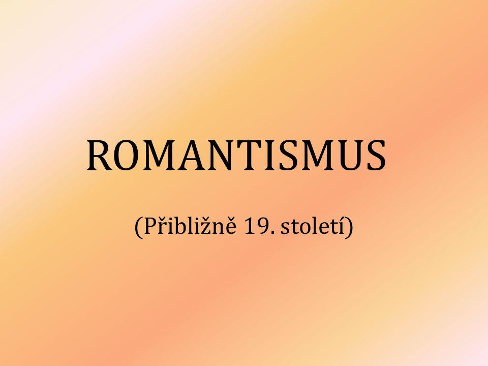 ROMANTISMUS (Přibližně 19. století)