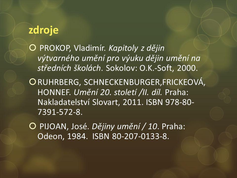 zdroje PROKOP, Vladimír. Kapitoly z dějin výtvarného umění pro výuku dějin umění na středních školách. Sokolov: O.K.-Soft, 2000.