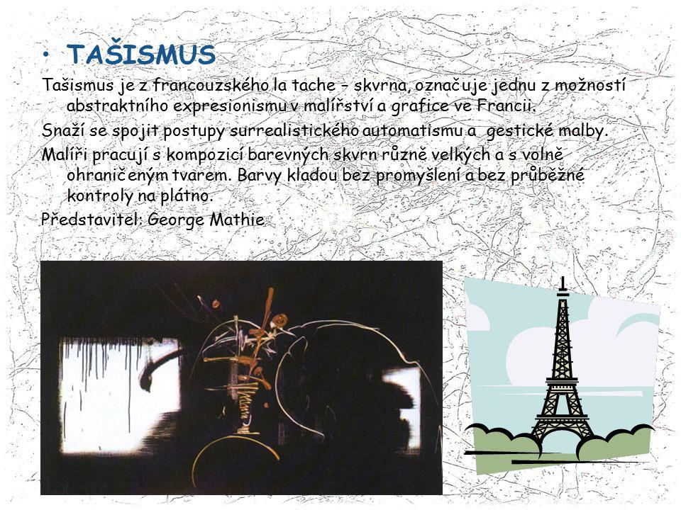 TAŠISMUS Tašismus je z francouzského la tache – skvrna, označuje jednu z možností abstraktního expresionismu v malířství a grafice ve Francii.