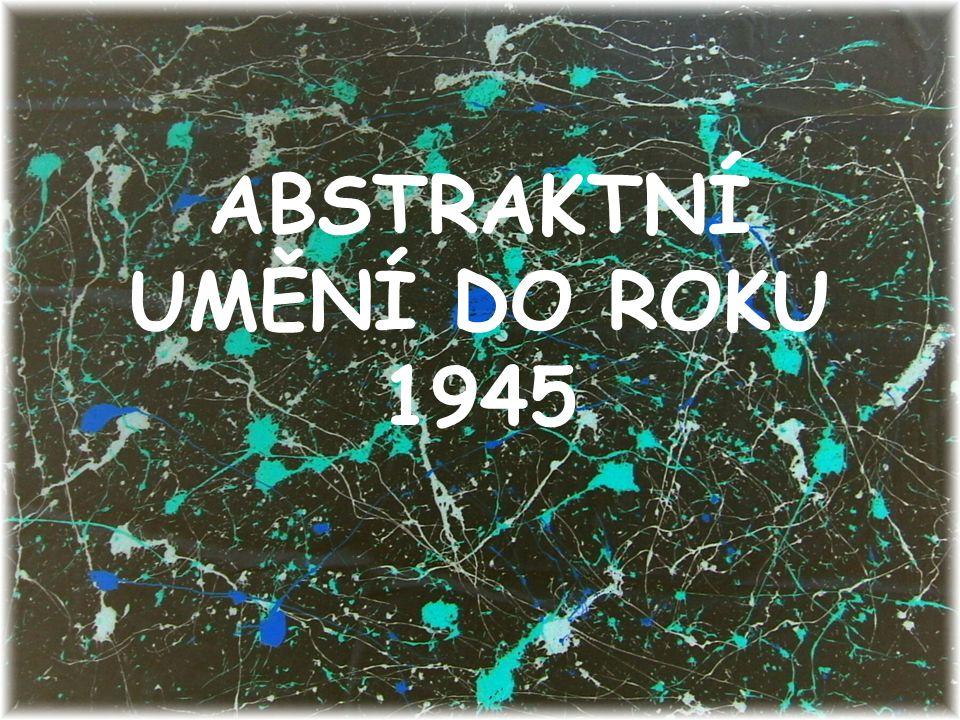 ABSTRAKTNÍ UMĚNÍ DO ROKU 1945