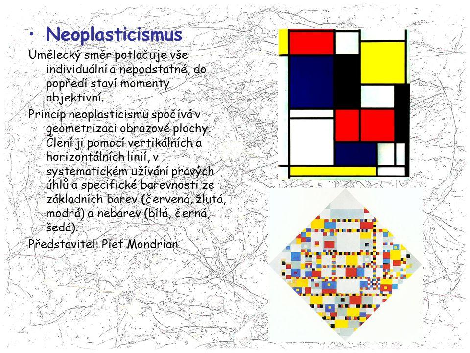 Neoplasticismus Umělecký směr potlačuje vše individuální a nepodstatné, do popředí staví momenty objektivní.