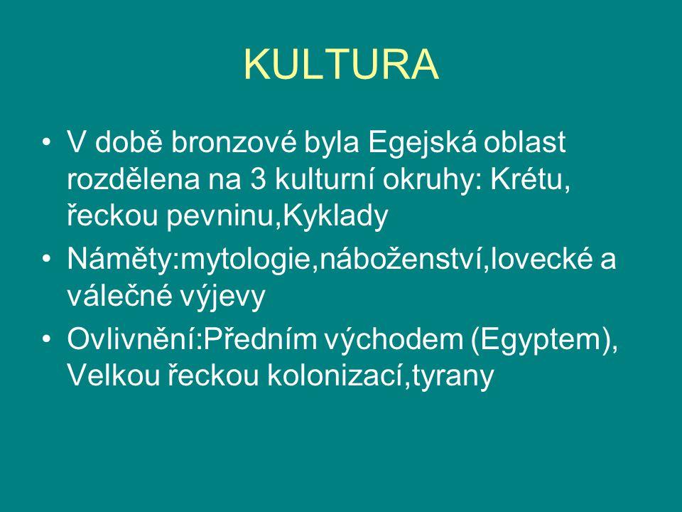KULTURA V době bronzové byla Egejská oblast rozdělena na 3 kulturní okruhy: Krétu, řeckou pevninu,Kyklady.