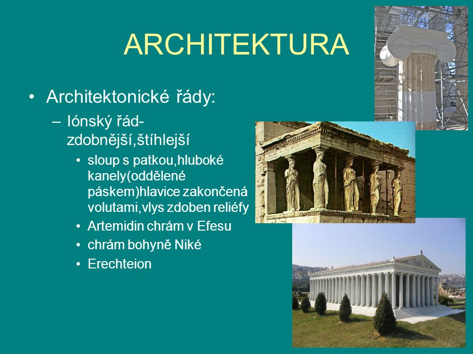ARCHITEKTURA Architektonické řády: Iónský řád-zdobnější,štíhlejší