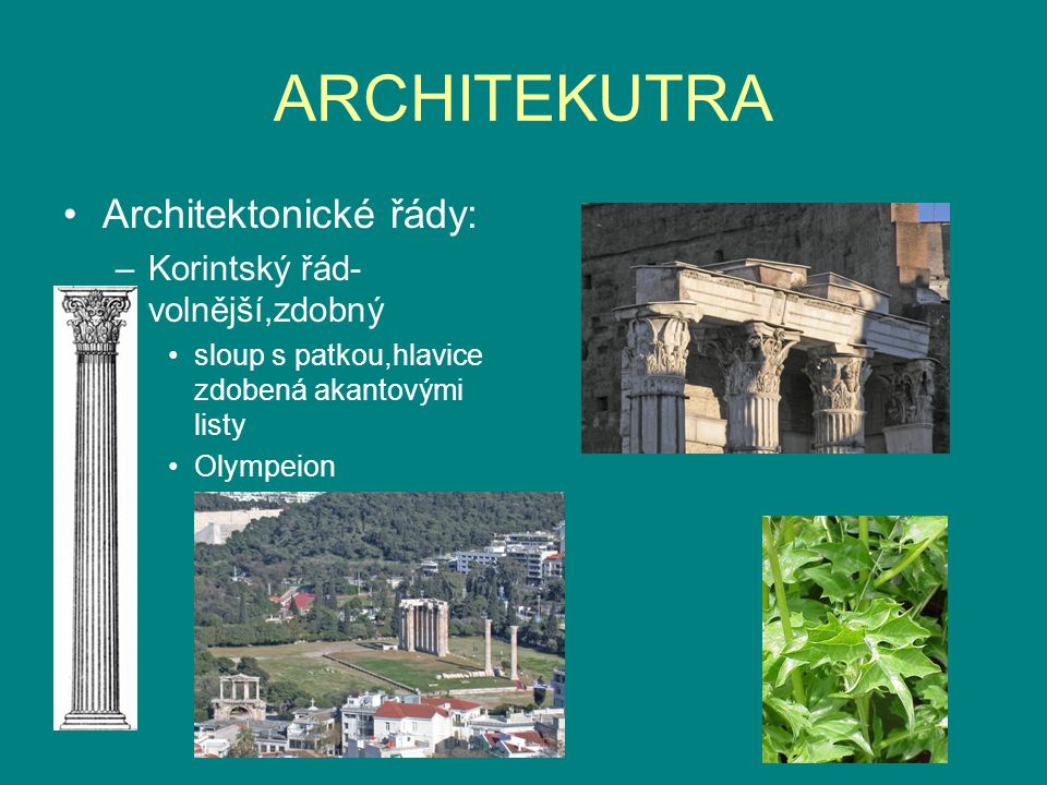 ARCHITEKUTRA Architektonické řády: Korintský řád-volnější,zdobný