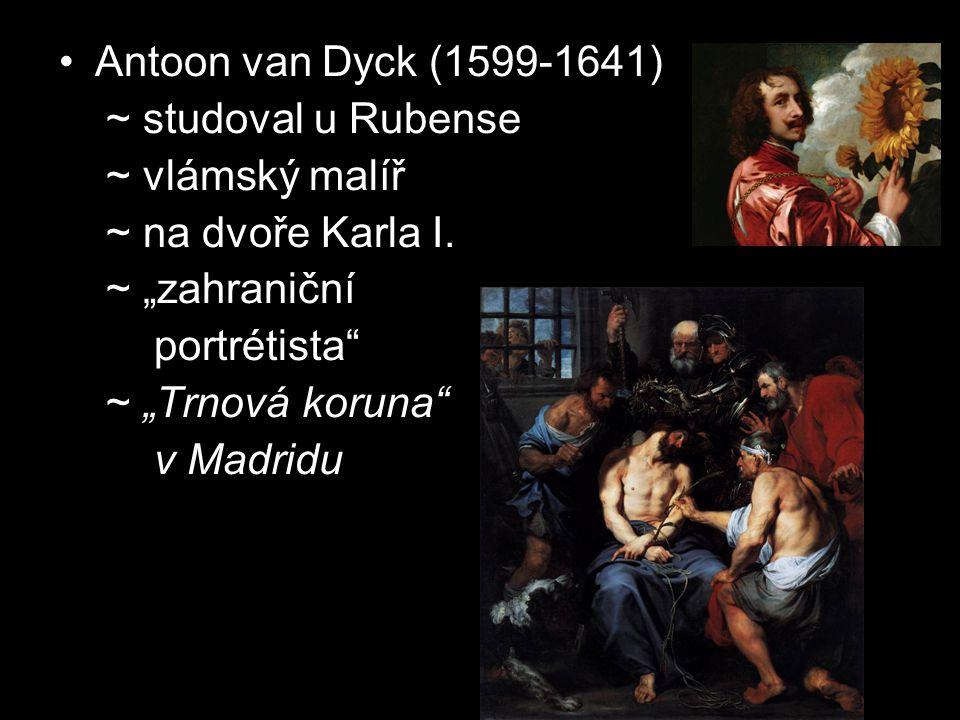 """Antoon van Dyck (1599-1641) ~ studoval u Rubense. ~ vlámský malíř. ~ na dvoře Karla I. ~ """"zahraniční."""