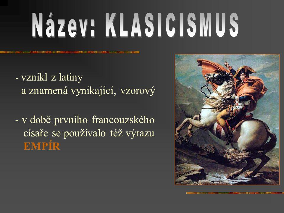 Název: KLASICISMUS a znamená vynikající, vzorový