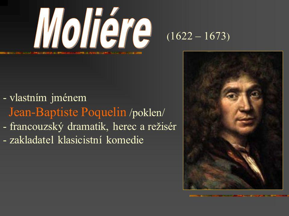 Moliére vlastním jménem Jean-Baptiste Poquelin /poklen/