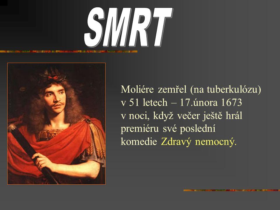 SMRT Moliére zemřel (na tuberkulózu) v 51 letech – 17.února 1673