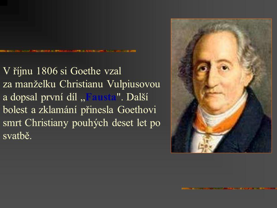 """V říjnu 1806 si Goethe vzal za manželku Christianu Vulpiusovou. a dopsal první díl """"Fausta . Další."""
