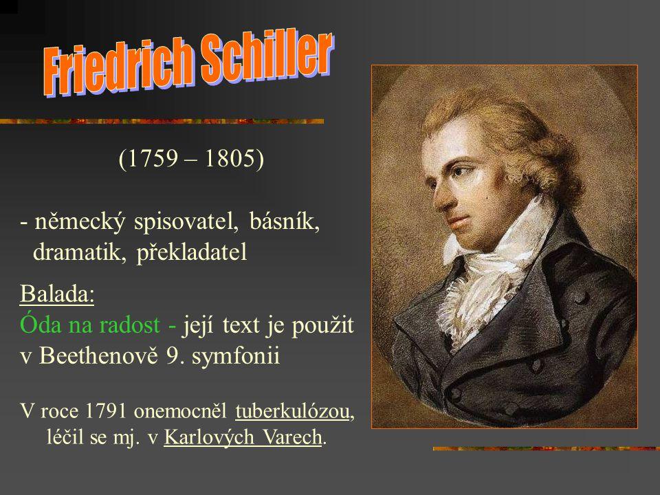 Friedrich Schiller (1759 – 1805) německý spisovatel, básník,