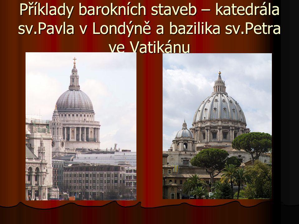 Příklady barokních staveb – katedrála sv.Pavla v Londýně a bazilika sv.Petra ve Vatikánu