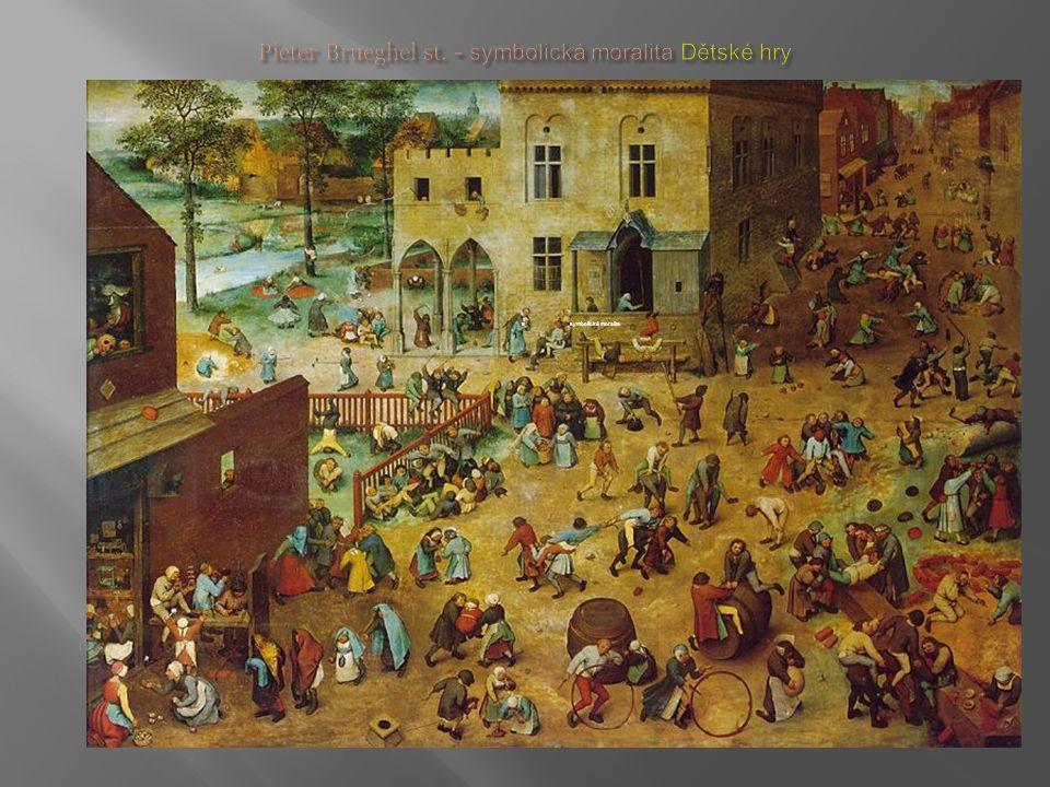 Pieter Brueghel st. - symbolická moralita Dětské hry