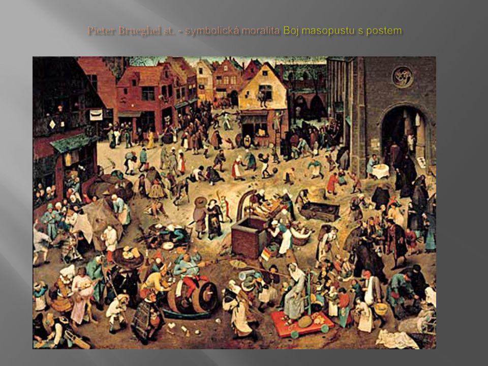 Pieter Brueghel st. - symbolická moralita Boj masopustu s postem