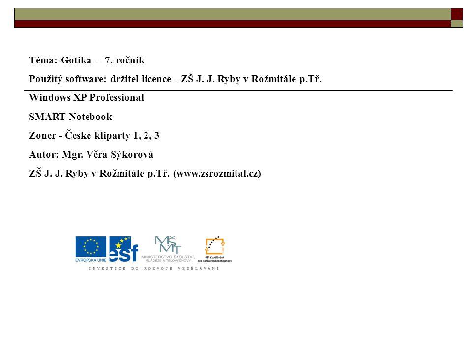 Téma: Gotika – 7. ročník Použitý software: držitel licence - ZŠ J. J. Ryby v Rožmitále p.Tř. Windows XP Professional.