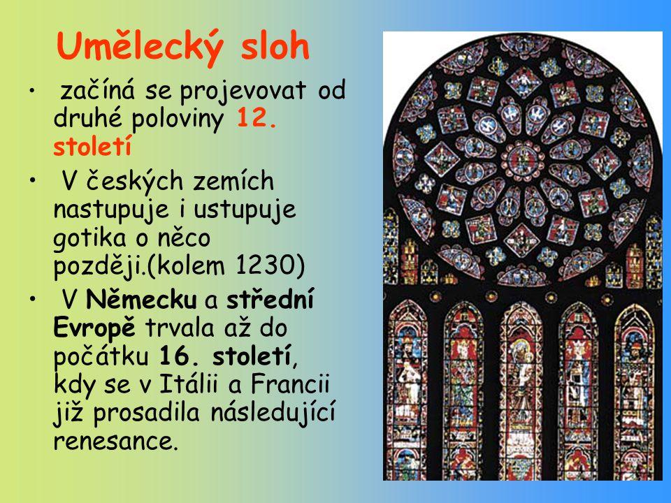 Umělecký sloh začíná se projevovat od druhé poloviny 12. století. V českých zemích nastupuje i ustupuje gotika o něco později.(kolem 1230)