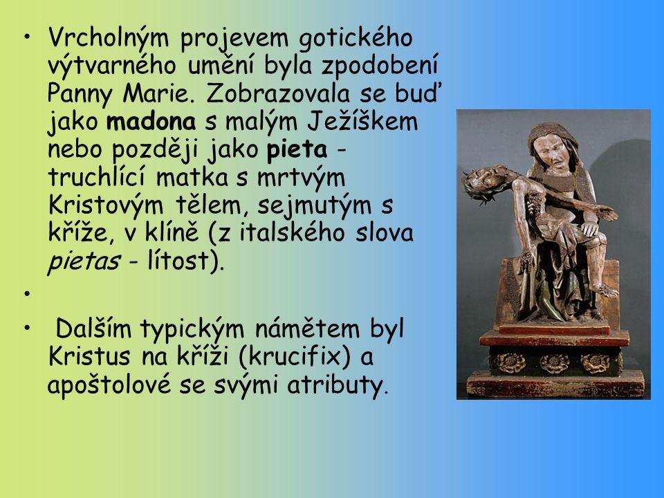 Vrcholným projevem gotického výtvarného umění byla zpodobení Panny Marie. Zobrazovala se buď jako madona s malým Ježíškem nebo později jako pieta - truchlící matka s mrtvým Kristovým tělem, sejmutým s kříže, v klíně (z italského slova pietas - lítost).