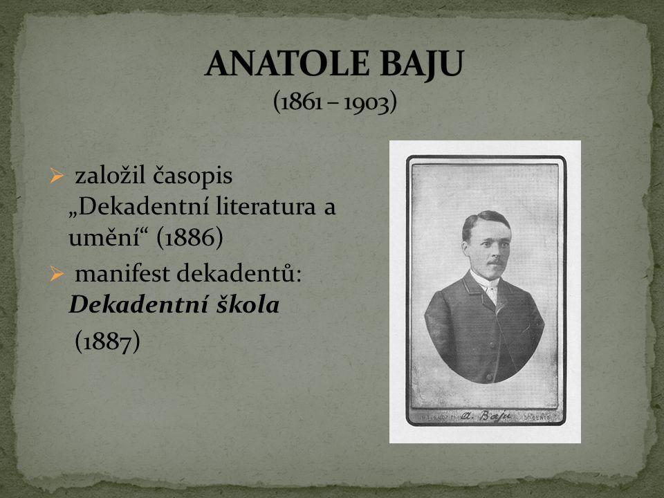 """ANATOLE BAJU (1861 – 1903) založil časopis """"Dekadentní literatura a umění (1886) manifest dekadentů: Dekadentní škola."""