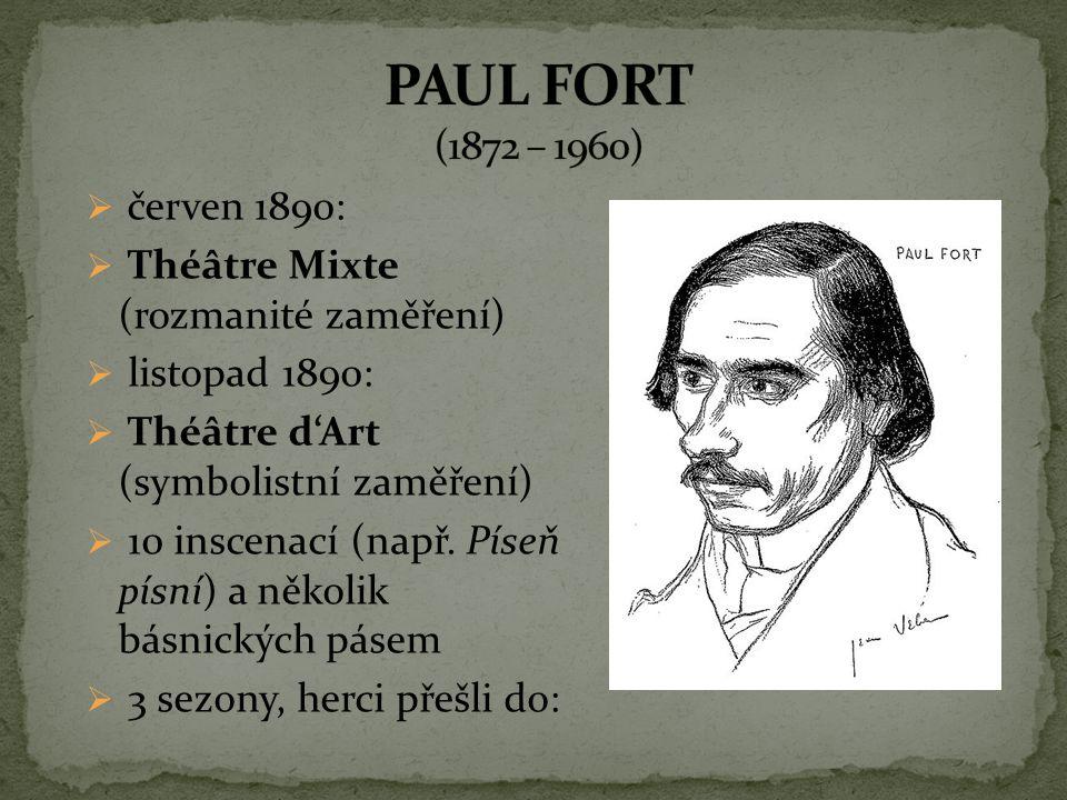 PAUL FORT (1872 – 1960) červen 1890: Théâtre Mixte (rozmanité zaměření) listopad 1890: Théâtre d'Art (symbolistní zaměření)