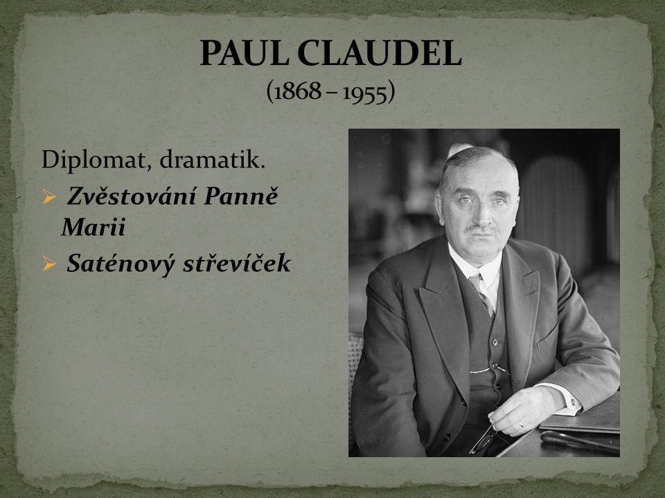 PAUL CLAUDEL (1868 – 1955) Diplomat, dramatik. Zvěstování Panně Marii