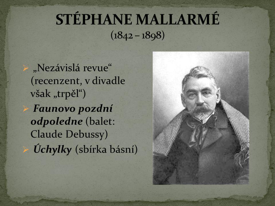 """STÉPHANE MALLARMÉ (1842 – 1898) """"Nezávislá revue (recenzent, v divadle však """"trpěl ) Faunovo pozdní odpoledne (balet: Claude Debussy)"""