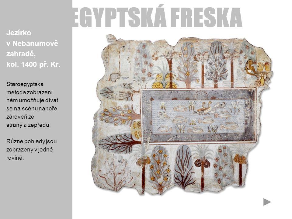 EGYPTSKÁ FRESKA Jezírko v Nebanumově zahradě, kol. 1400 př. Kr.