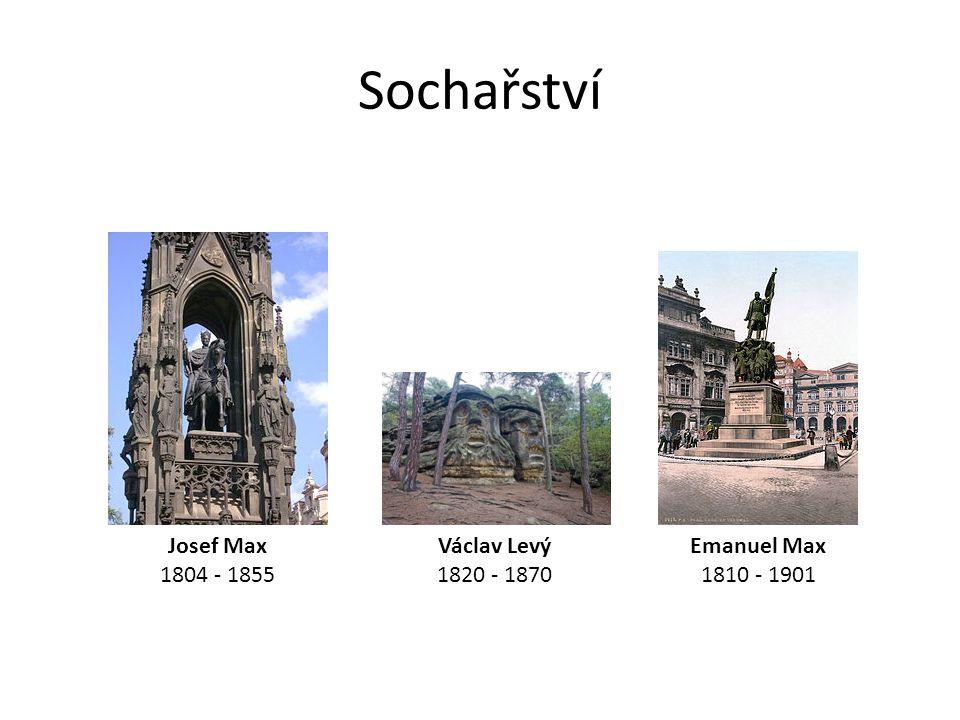 Sochařství Josef Max 1804 - 1855 Václav Levý 1820 - 1870 Emanuel Max