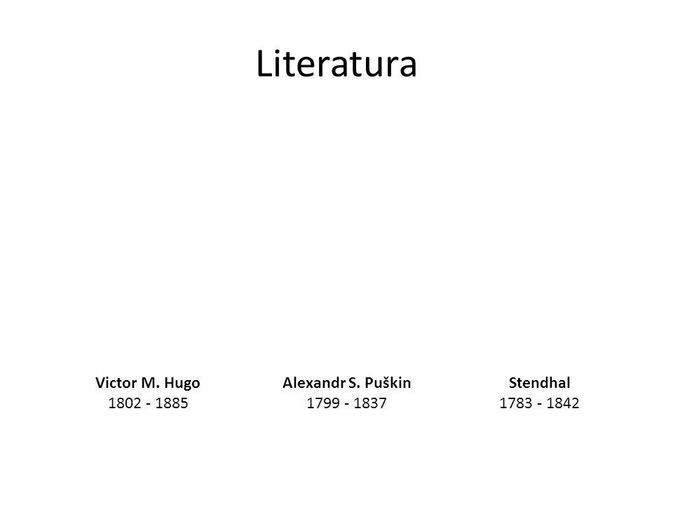 Literatura Victor M. Hugo 1802 - 1885 Alexandr S. Puškin 1799 - 1837
