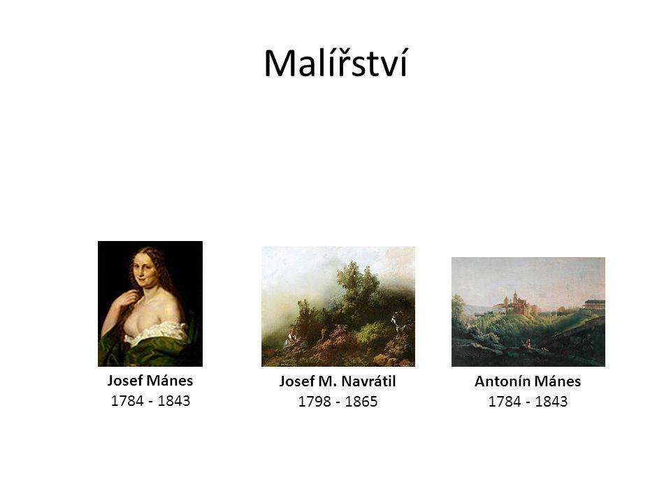 Malířství Josef Mánes 1784 - 1843 Josef M. Navrátil 1798 - 1865