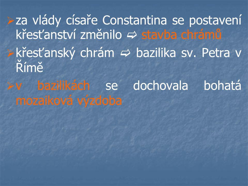 za vlády císaře Constantina se postavení křesťanství změnilo  stavba chrámů