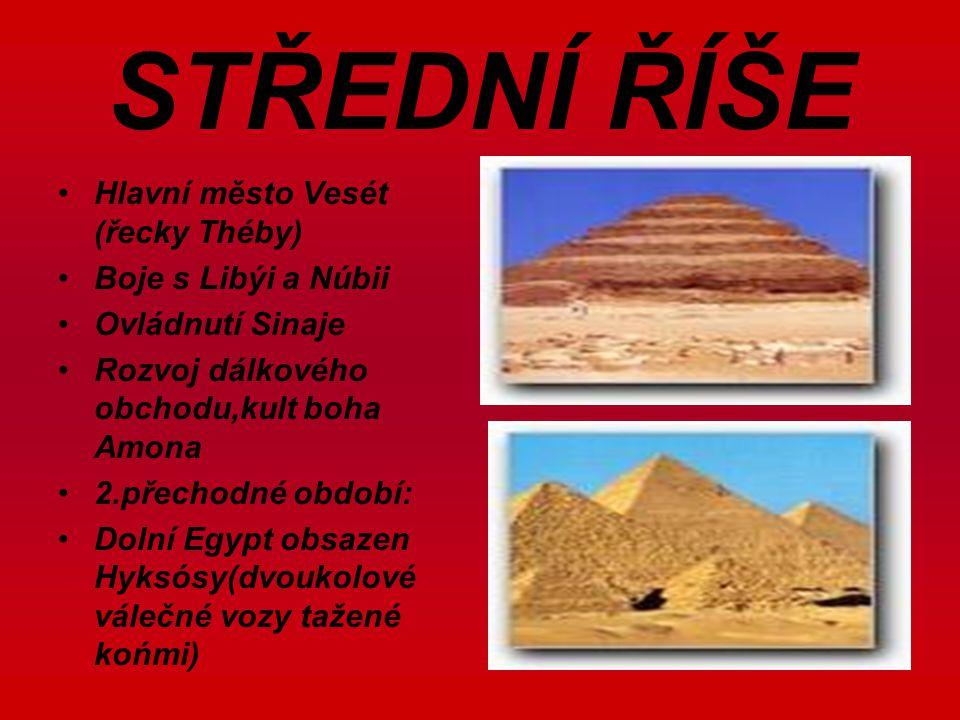 STŘEDNÍ ŘÍŠE Hlavní město Vesét (řecky Théby) Boje s Libýi a Núbii