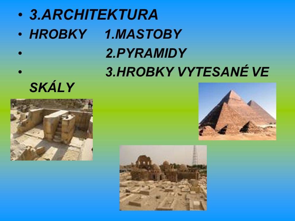 3.ARCHITEKTURA HROBKY 1.MASTOBY 2.PYRAMIDY 3.HROBKY VYTESANÉ VE SKÁLY