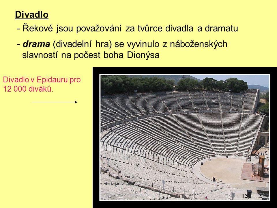 - Řekové jsou považováni za tvůrce divadla a dramatu