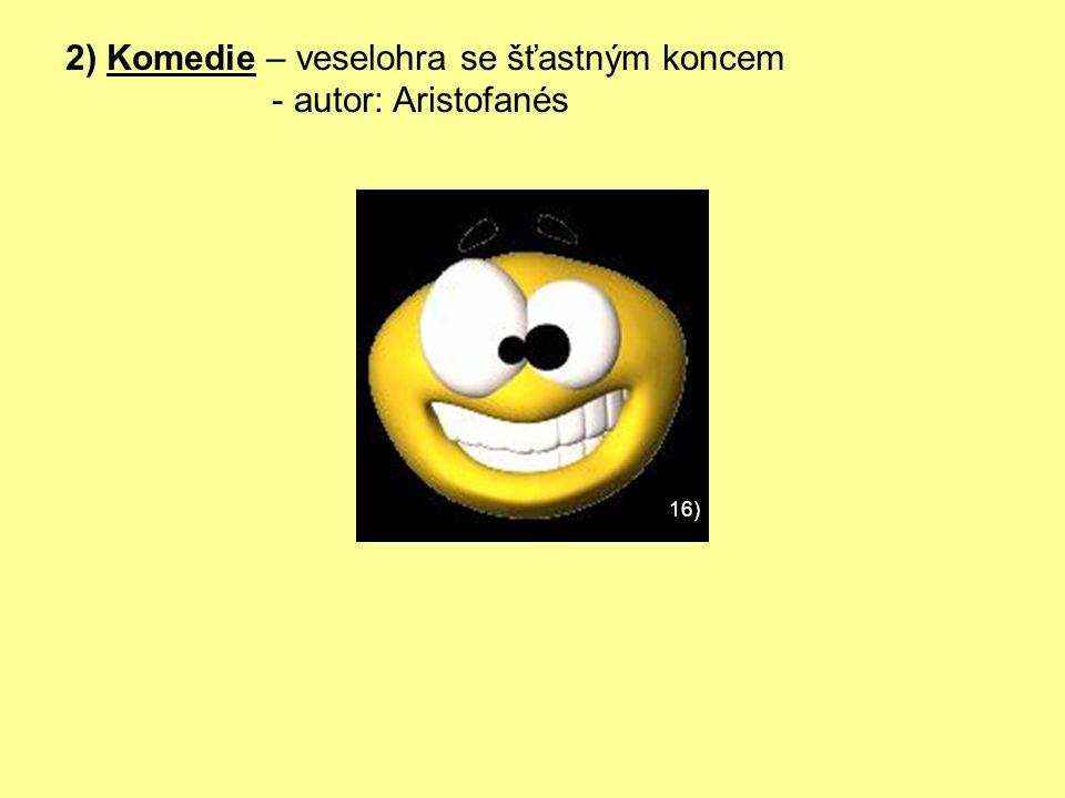 2) Komedie – veselohra se šťastným koncem - autor: Aristofanés
