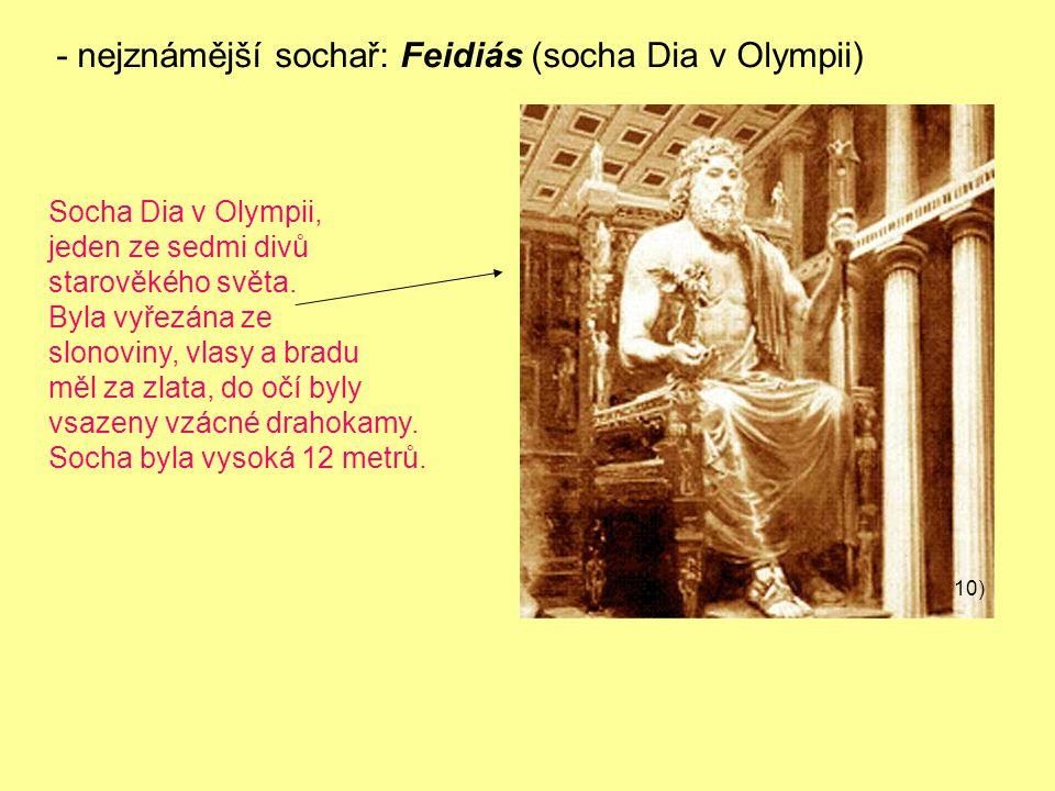 - nejznámější sochař: Feidiás (socha Dia v Olympii)
