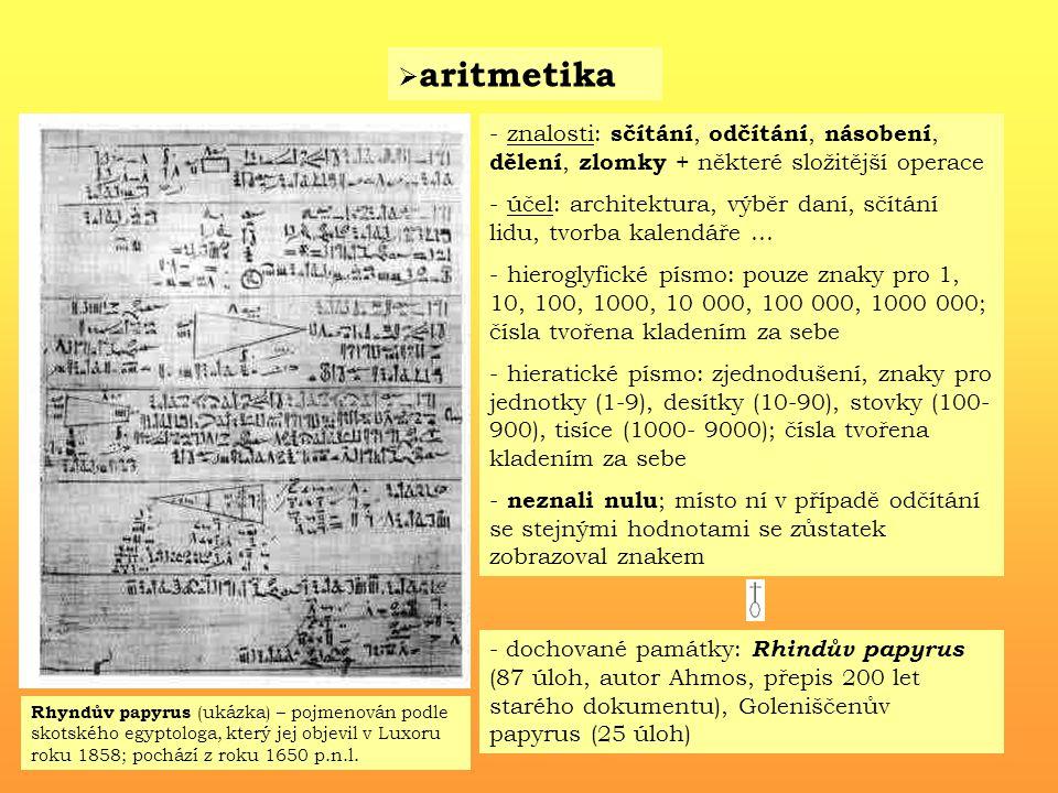 aritmetika znalosti: sčítání, odčítání, násobení, dělení, zlomky + některé složitější operace.