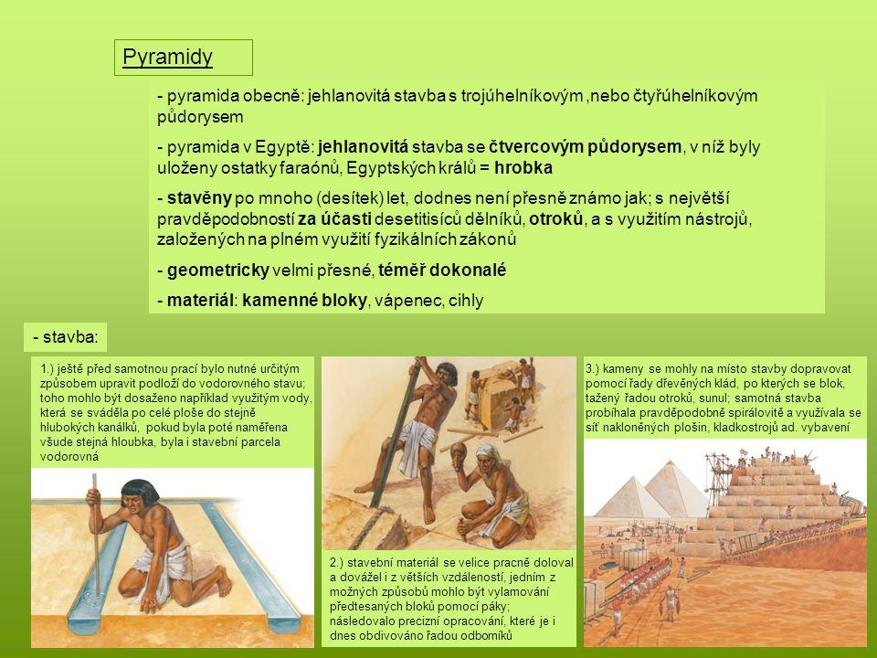 Pyramidy pyramida obecně: jehlanovitá stavba s trojúhelníkovým ,nebo čtyřúhelníkovým půdorysem.