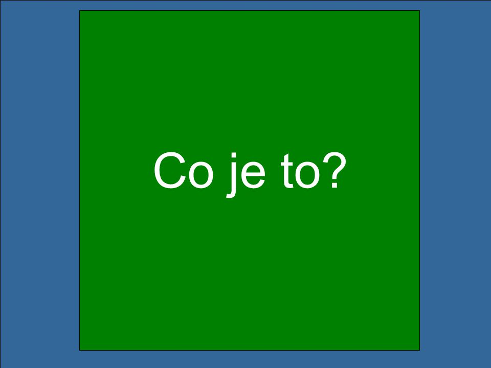 Co je to