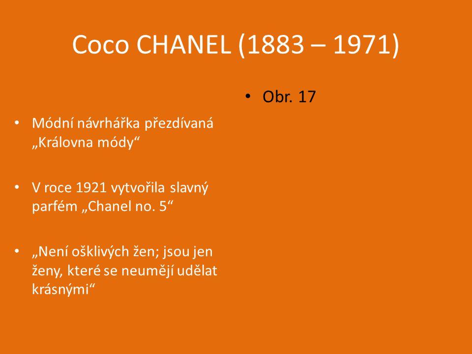 """Coco CHANEL (1883 – 1971) Módní návrhářka přezdívaná """"Královna módy V roce 1921 vytvořila slavný parfém """"Chanel no. 5"""