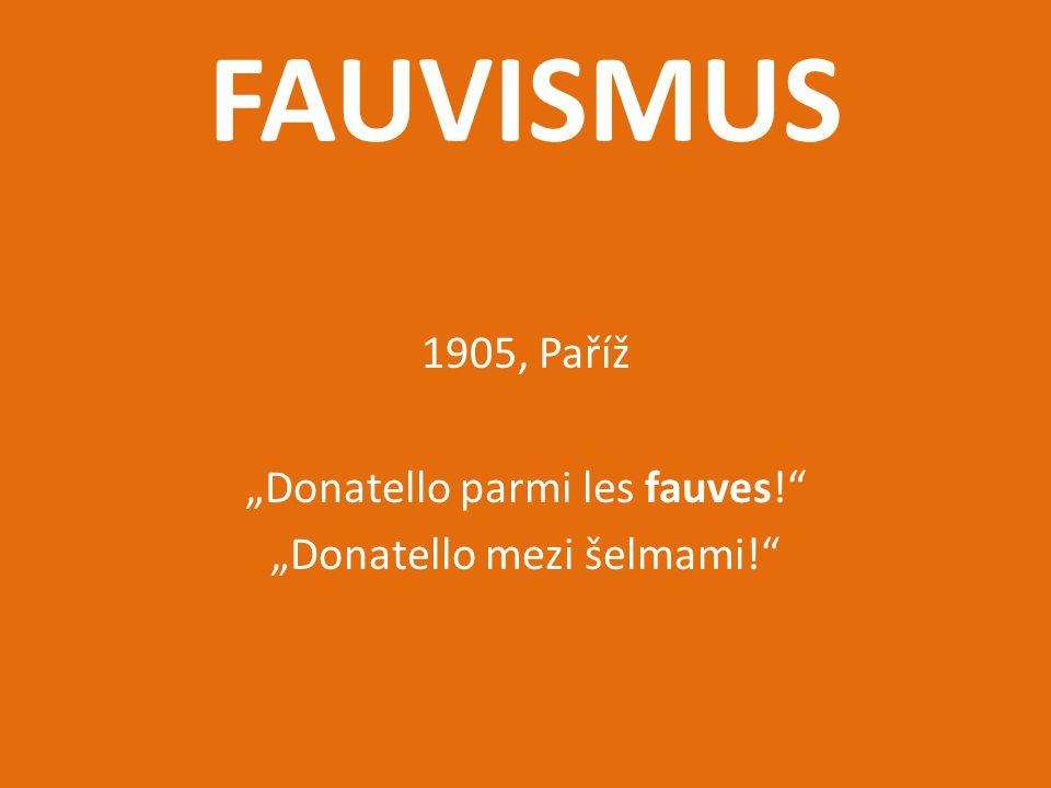 """FAUVISMUS 1905, Paříž """"Donatello parmi les fauves!"""