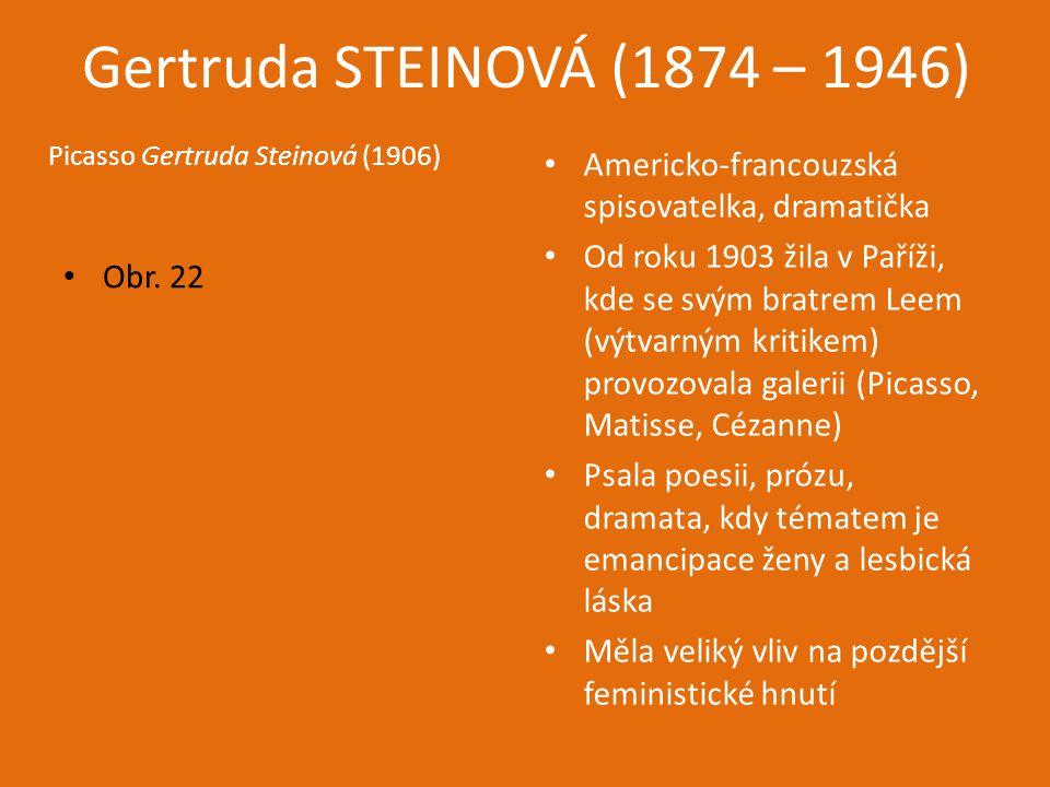 Gertruda STEINOVÁ (1874 – 1946) Picasso Gertruda Steinová (1906) Americko-francouzská spisovatelka, dramatička.