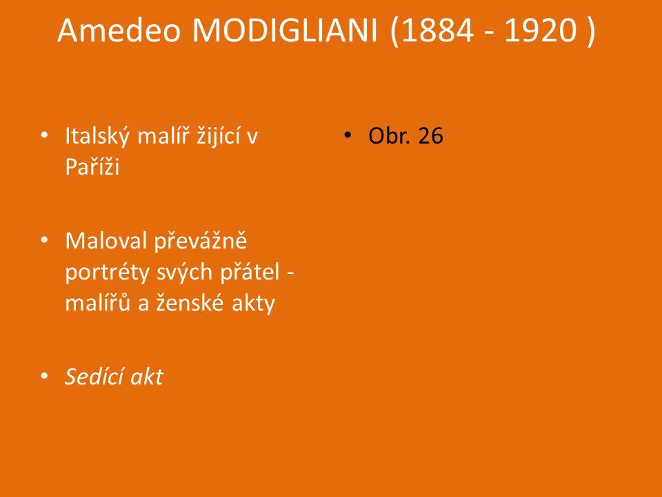 Amedeo MODIGLIANI (1884 - 1920 ) Italský malíř žijící v Paříži