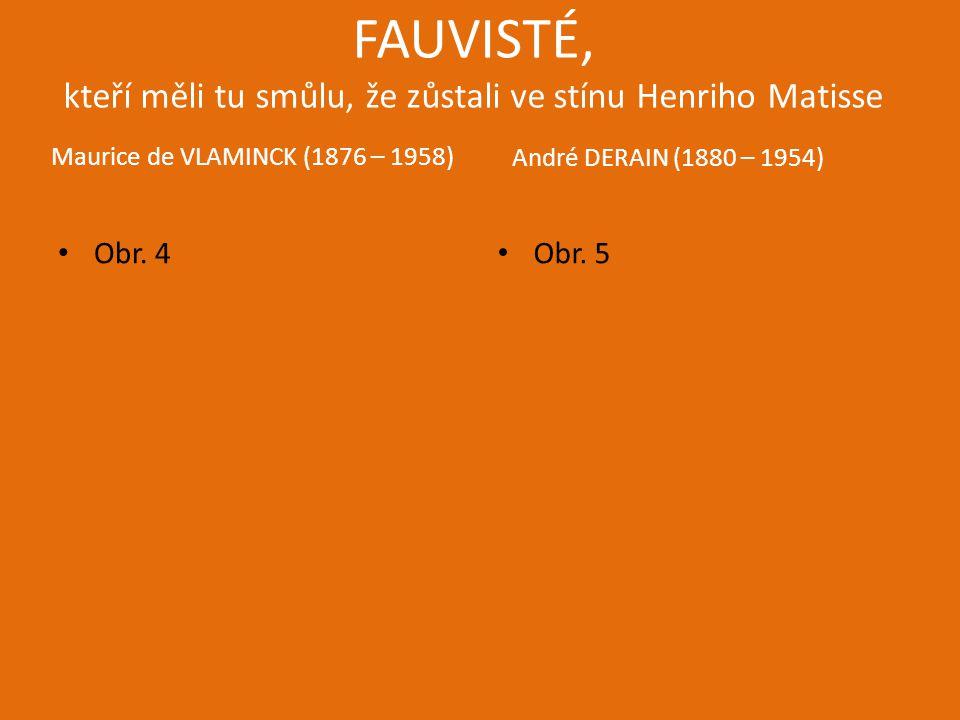 FAUVISTÉ, kteří měli tu smůlu, že zůstali ve stínu Henriho Matisse