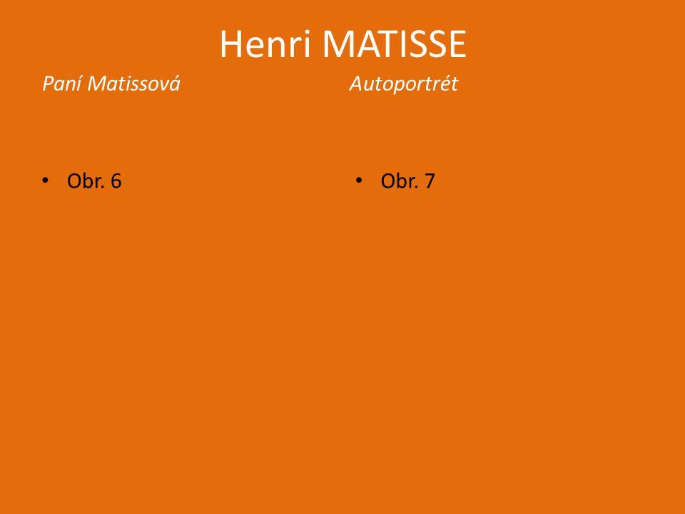 Henri MATISSE Paní Matissová Autoportrét Obr. 6 Obr. 7
