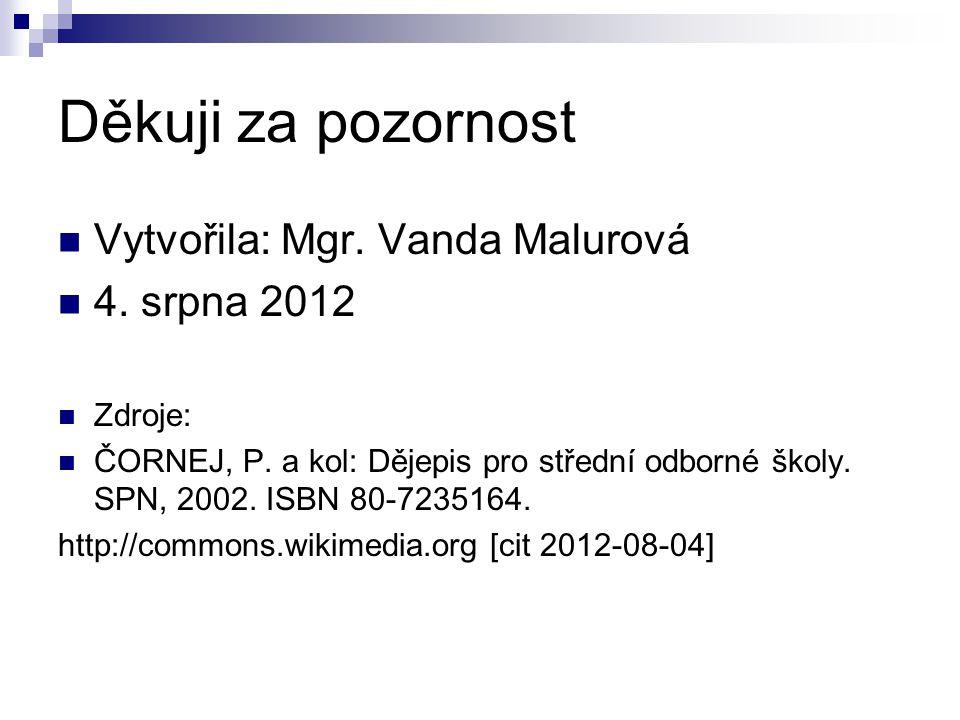 Děkuji za pozornost Vytvořila: Mgr. Vanda Malurová 4. srpna 2012