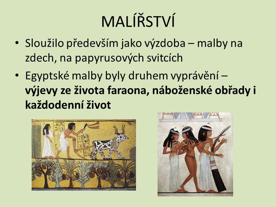 MALÍŘSTVÍ Sloužilo především jako výzdoba – malby na zdech, na papyrusových svitcích.