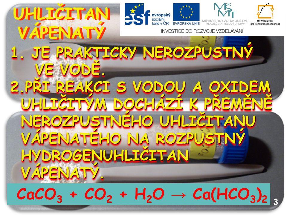UHLIČITAN VÁPENATÝ CaCO3 + CO2 + H2O → Ca(HCO3)2