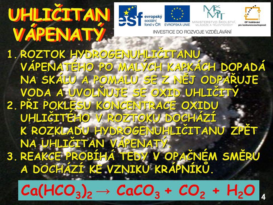 UHLIČITAN VÁPENATÝ Ca(HCO3)2 → CaCO3 + CO2 + H2O