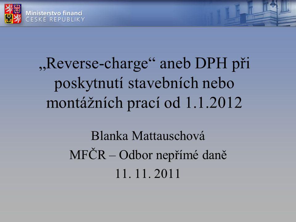 Blanka Mattauschová MFČR – Odbor nepřímé daně 11. 11. 2011